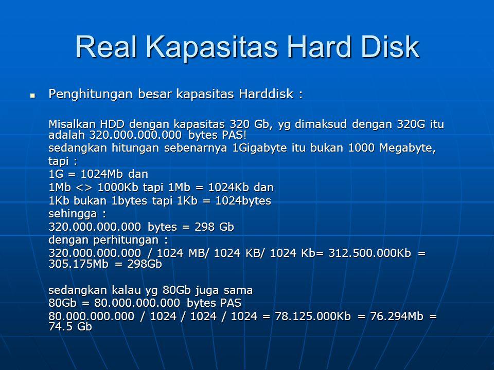 Real Kapasitas Hard Disk Penghitungan besar kapasitas Harddisk : Penghitungan besar kapasitas Harddisk : Misalkan HDD dengan kapasitas 320 Gb, yg dimaksud dengan 320G itu adalah 320.000.000.000 bytes PAS.