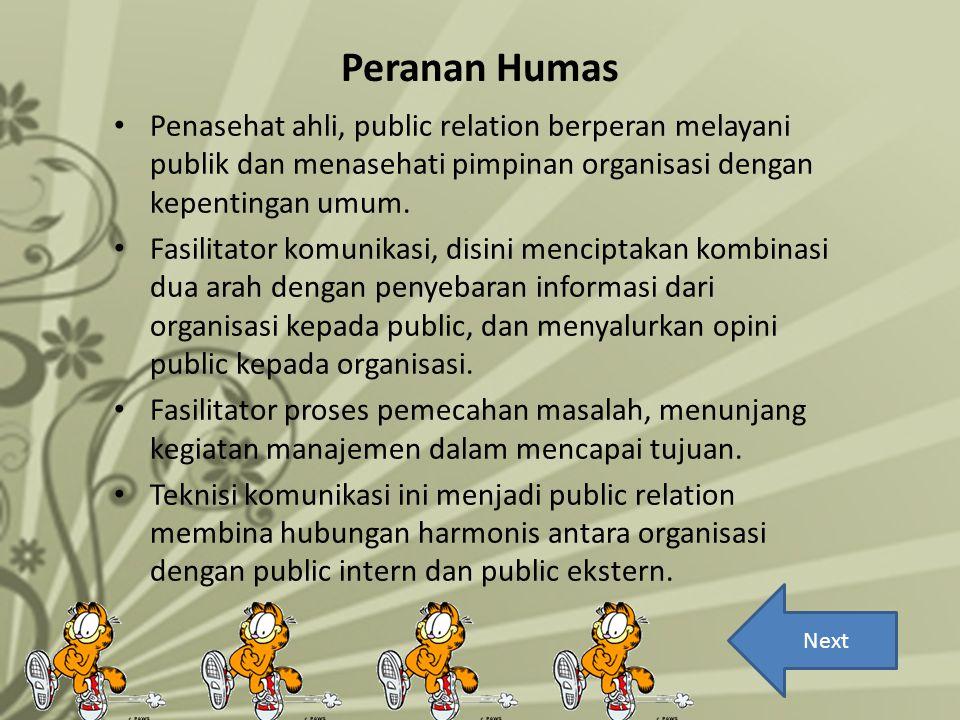Peranan Humas Penasehat ahli, public relation berperan melayani publik dan menasehati pimpinan organisasi dengan kepentingan umum. Fasilitator komunik