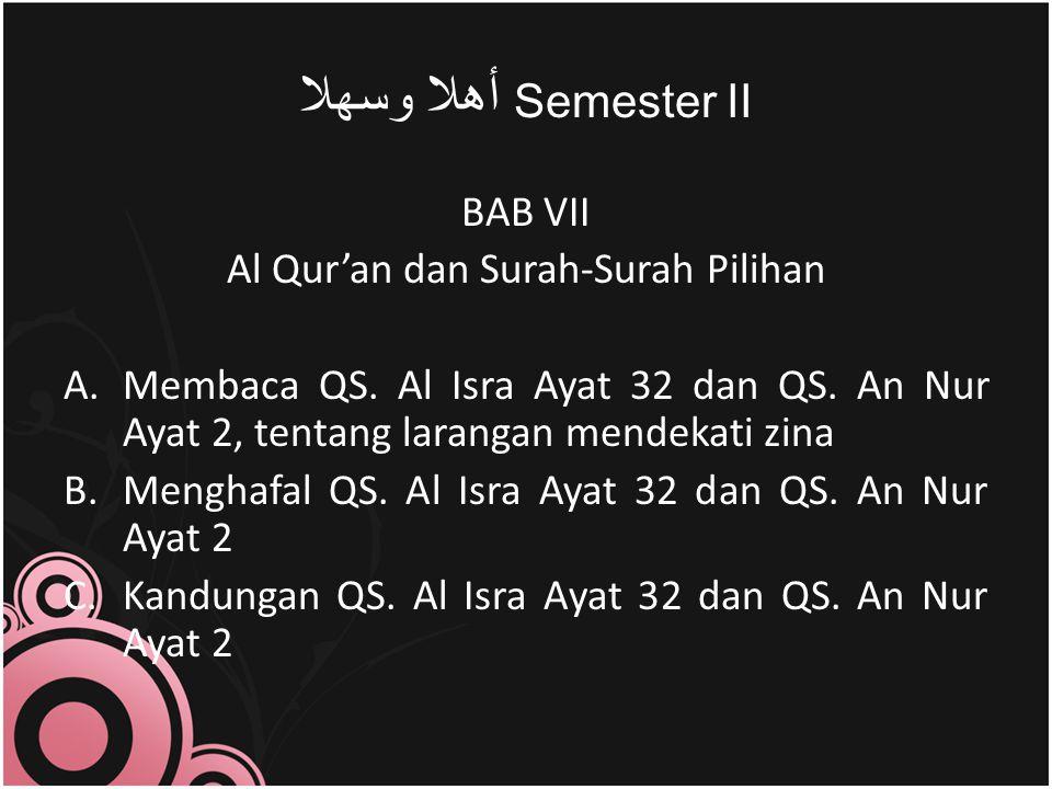 ﻮﺴﻬﻼ ﺃﻫﻼ Semester II BAB VII Al Qur'an dan Surah-Surah Pilihan A.Membaca QS. Al Isra Ayat 32 dan QS. An Nur Ayat 2, tentang larangan mendekati zina B.