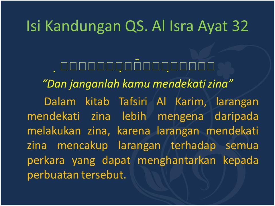 """Isi Kandungan QS. Al Isra Ayat 32  """"Dan janganlah kamu mendekati zina"""" Dalam kitab Tafsiri Al Karim, larangan mendekati zina le"""