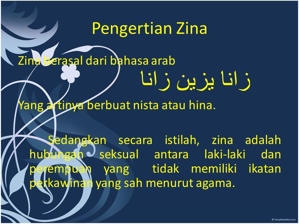 Pengertian Zina Zina berasal dari bahasa arab ﺯﺍﻧﺎ ﻴﺯﻴﻦ ﺯﺍﻧﺎ Yang artinya berbuat nista atau hina. Sedangkan secara istilah, zina adalah hubungan seks