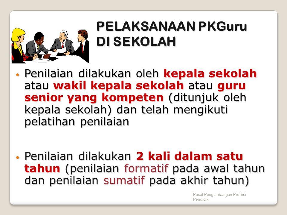 Pusat Pengembangan Profesi Pendidik PELAKSANAAN PKGuru DI SEKOLAH Penilaian dilakukan oleh kepala sekolah atau wakil kepala sekolah atau guru senior y