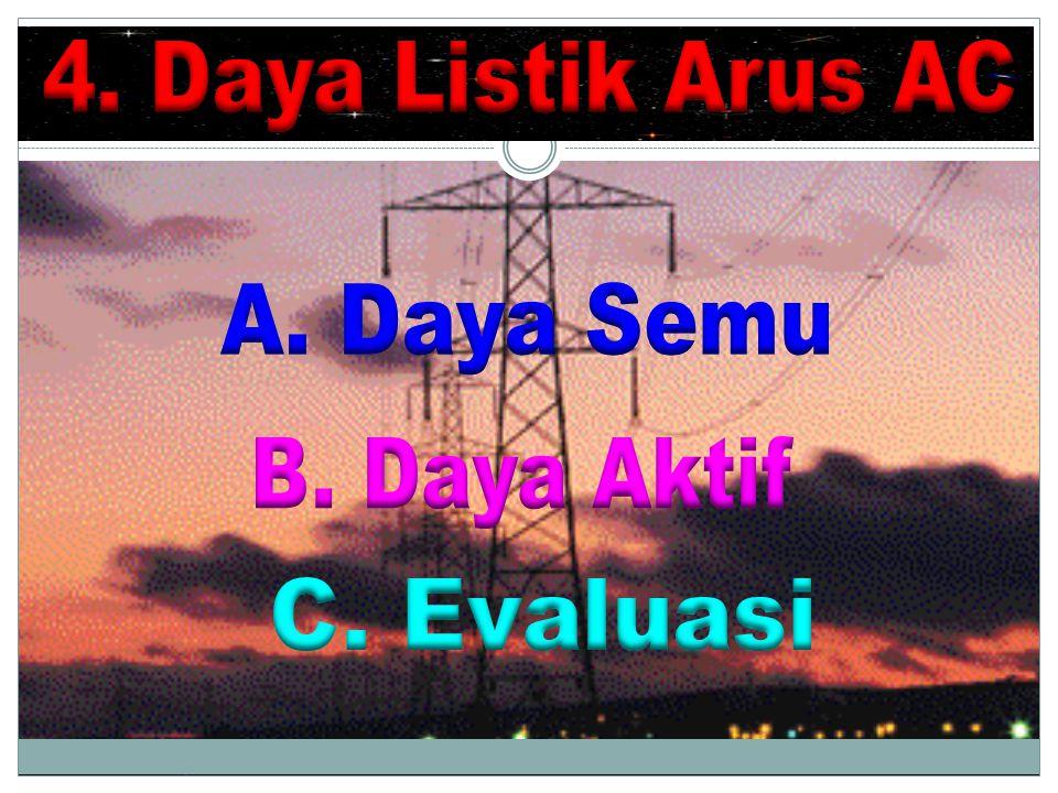 Daya Semu, yaitu daya listrik yang dihitung dengan rumus Daya Aktif, yaitu daya listrik yang diukur dengan wattmeter Perbandingan antara daya aktif P dengan daya semu ( PS ) disebut faktor daya ( cos θ ) Jadi daya aktif P Ps = daya semu ( watt ) V = tegangan efektif ( volt ) I = kuat arus efektif ( A )