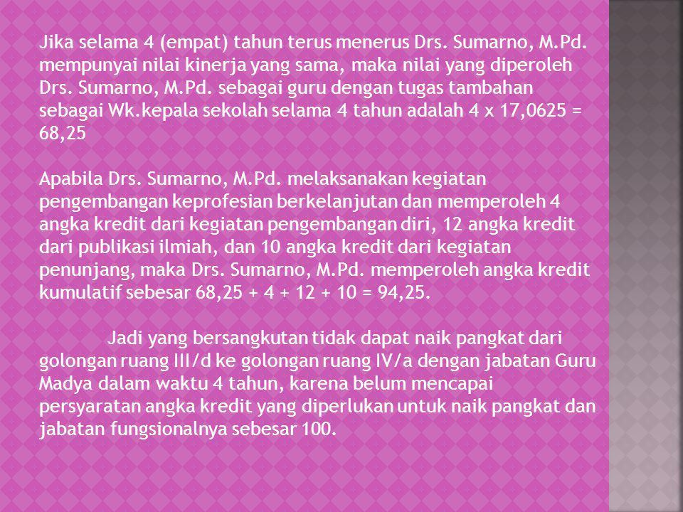 Jika selama 4 (empat) tahun terus menerus Drs. Sumarno, M.Pd. mempunyai nilai kinerja yang sama, maka nilai yang diperoleh Drs. Sumarno, M.Pd. sebagai