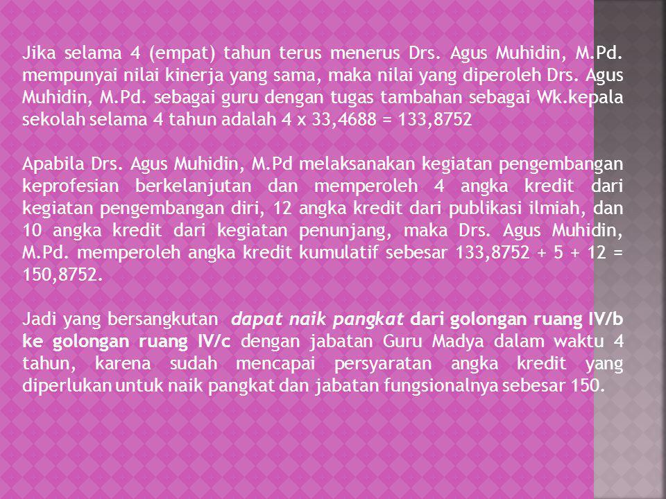 Jika selama 4 (empat) tahun terus menerus Drs. Agus Muhidin, M.Pd. mempunyai nilai kinerja yang sama, maka nilai yang diperoleh Drs. Agus Muhidin, M.P