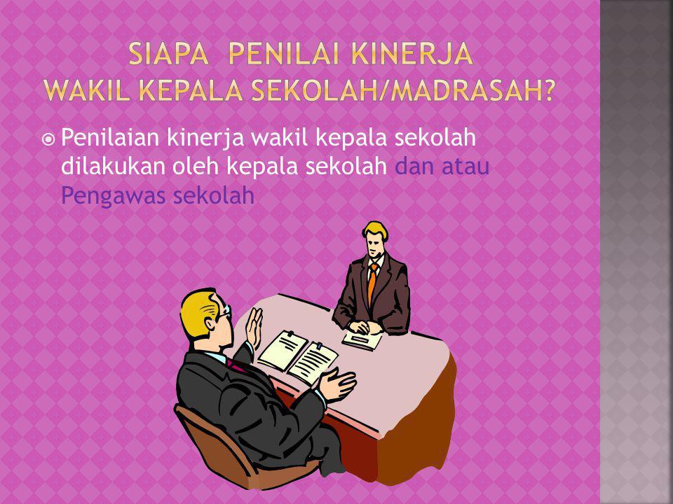  Penilaian kinerja wakil kepala sekolah dilakukan oleh kepala sekolah dan atau Pengawas sekolah