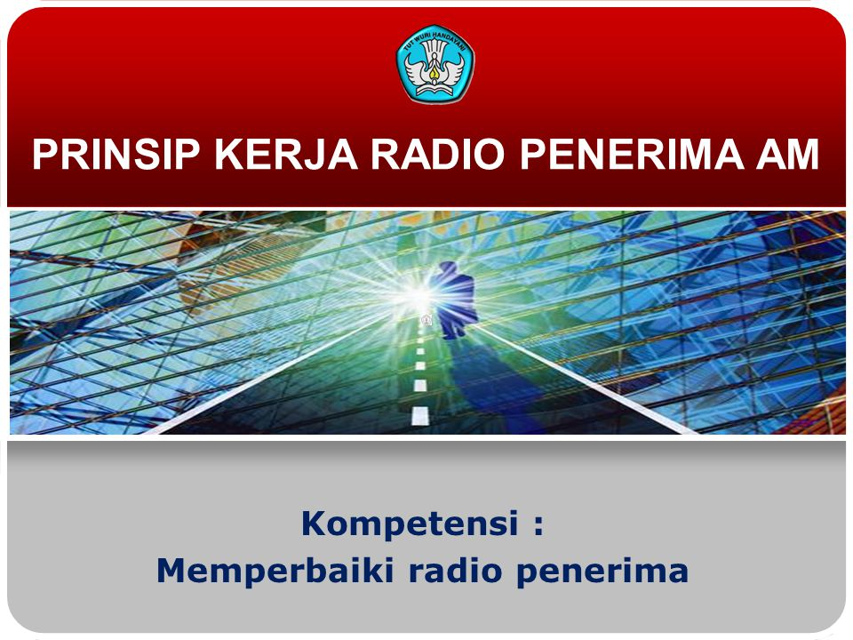 PRINSIP KERJA RADIO PENERIMA AM Kompetensi : Memperbaiki radio penerima