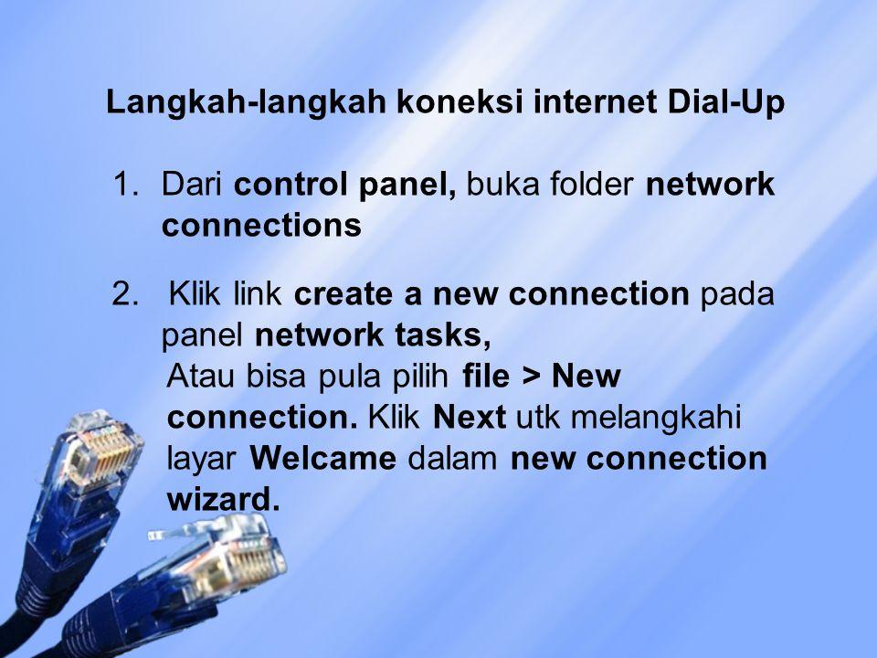Langkah-langkah koneksi internet Dial-Up 1.Dari control panel, buka folder network connections 2. Klik link create a new connection pada panel network