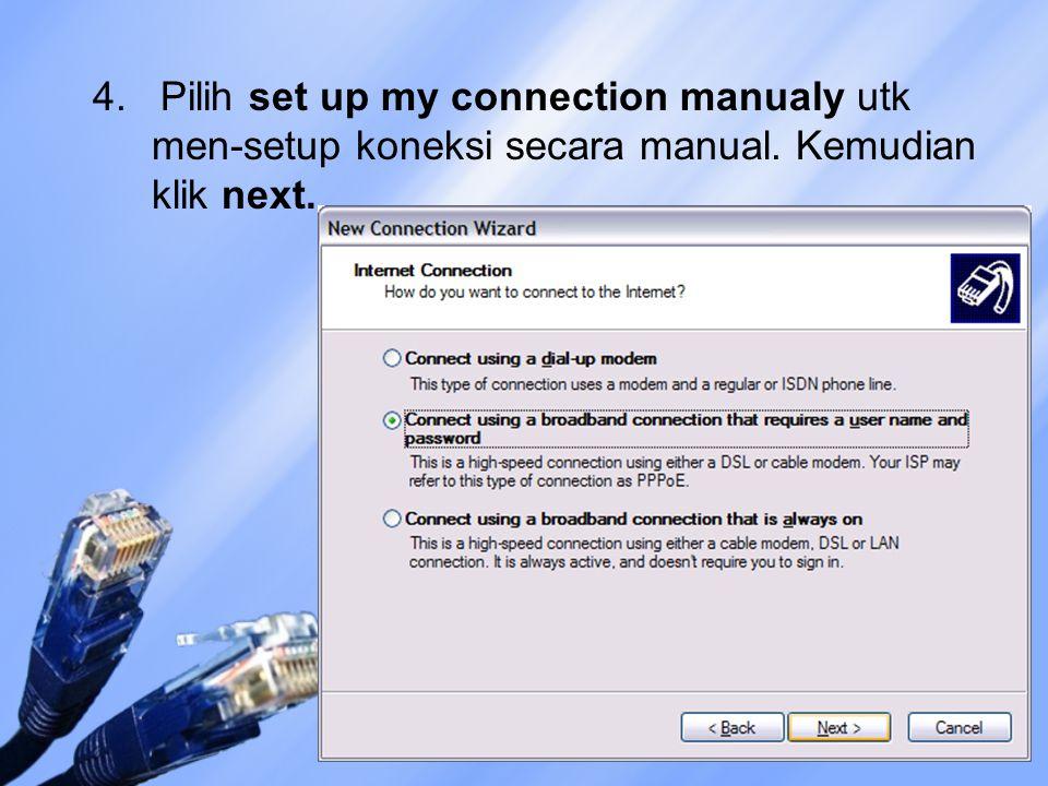 4. Pilih set up my connection manualy utk men-setup koneksi secara manual. Kemudian klik next.