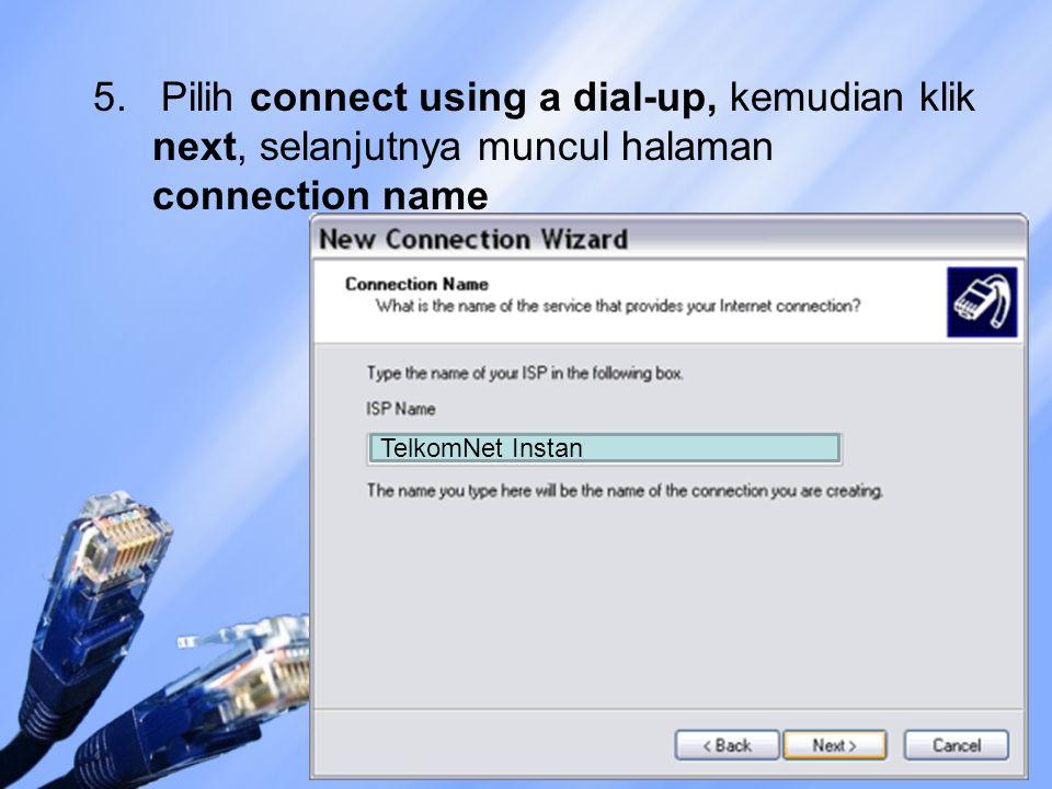 5. Pilih connect using a dial-up, kemudian klik next, selanjutnya muncul halaman connection name TelkomNet Instan