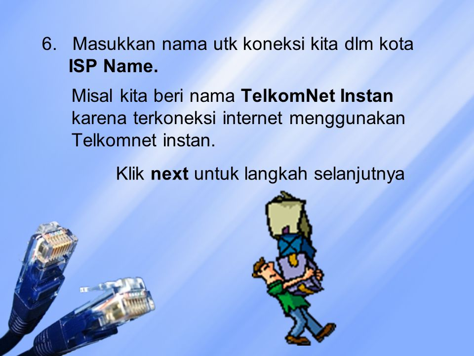 6. Masukkan nama utk koneksi kita dlm kota ISP Name. Misal kita beri nama TelkomNet Instan karena terkoneksi internet menggunakan Telkomnet instan. Kl