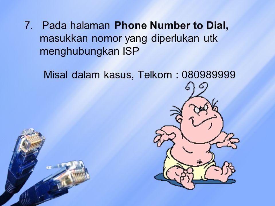 7. Pada halaman Phone Number to Dial, masukkan nomor yang diperlukan utk menghubungkan ISP Misal dalam kasus, Telkom : 080989999