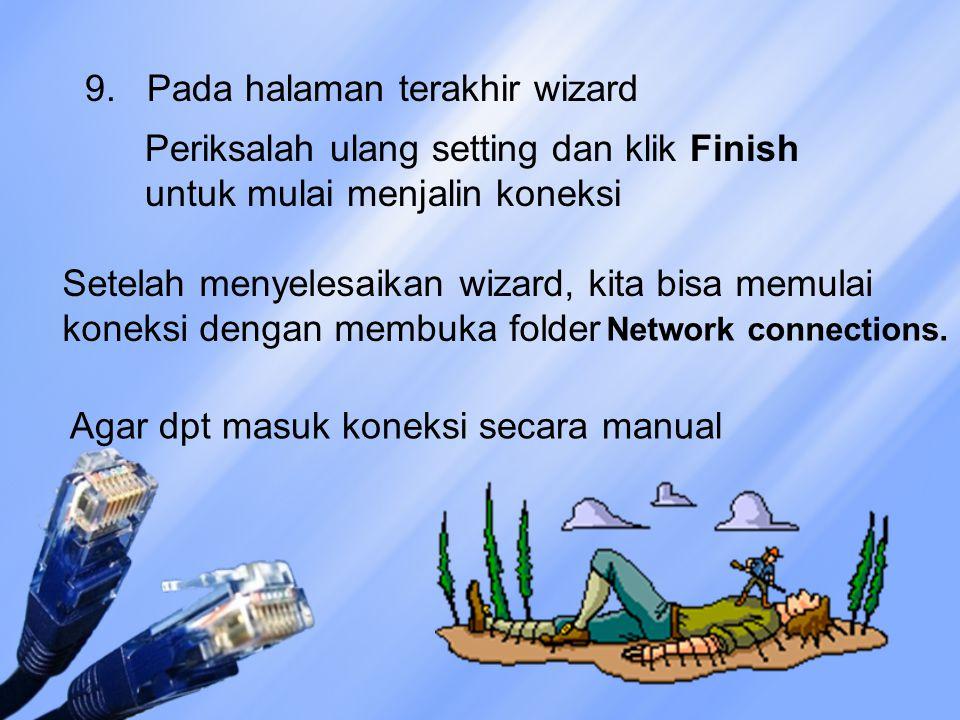 9. Pada halaman terakhir wizard Periksalah ulang setting dan klik Finish untuk mulai menjalin koneksi Setelah menyelesaikan wizard, kita bisa memulai