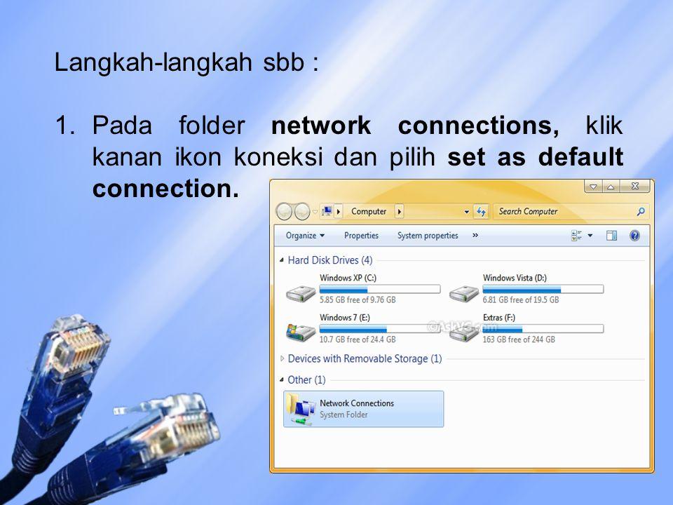 Langkah-langkah sbb : 1.Pada folder network connections, klik kanan ikon koneksi dan pilih set as default connection.