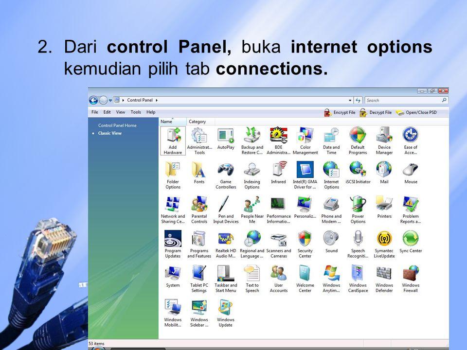 2.Dari control Panel, buka internet options kemudian pilih tab connections.