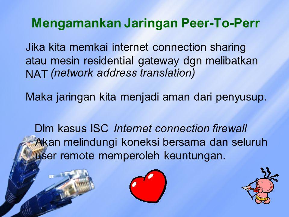 Mengamankan Jaringan Peer-To-Perr Jika kita memkai internet connection sharing atau mesin residential gateway dgn melibatkan NAT (network address tran