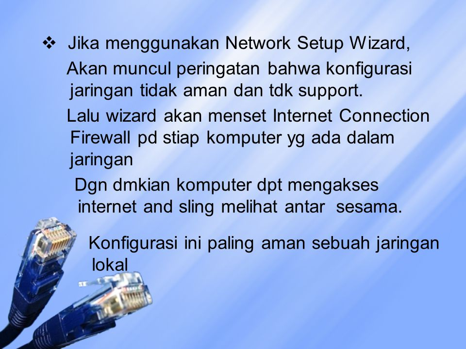  Jika menggunakan Network Setup Wizard, Akan muncul peringatan bahwa konfigurasi jaringan tidak aman dan tdk support. Lalu wizard akan menset Interne