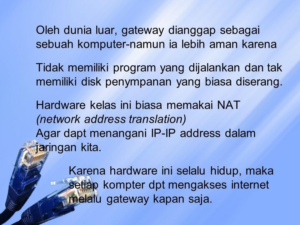 Oleh dunia luar, gateway dianggap sebagai sebuah komputer-namun ia lebih aman karena Tidak memiliki program yang dijalankan dan tak memiliki disk penympanan yang biasa diserang.