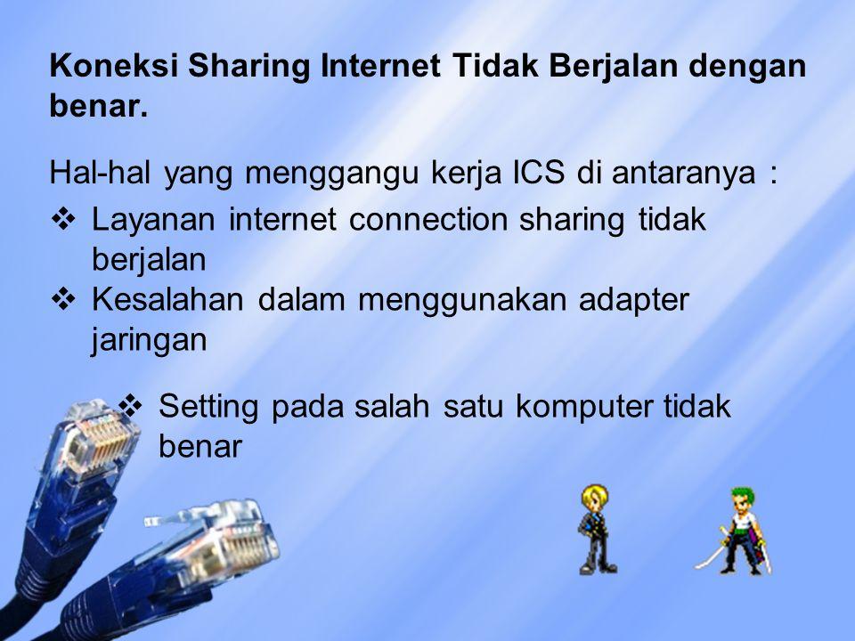 Koneksi Sharing Internet Tidak Berjalan dengan benar. Hal-hal yang menggangu kerja ICS di antaranya :  Layanan internet connection sharing tidak berj