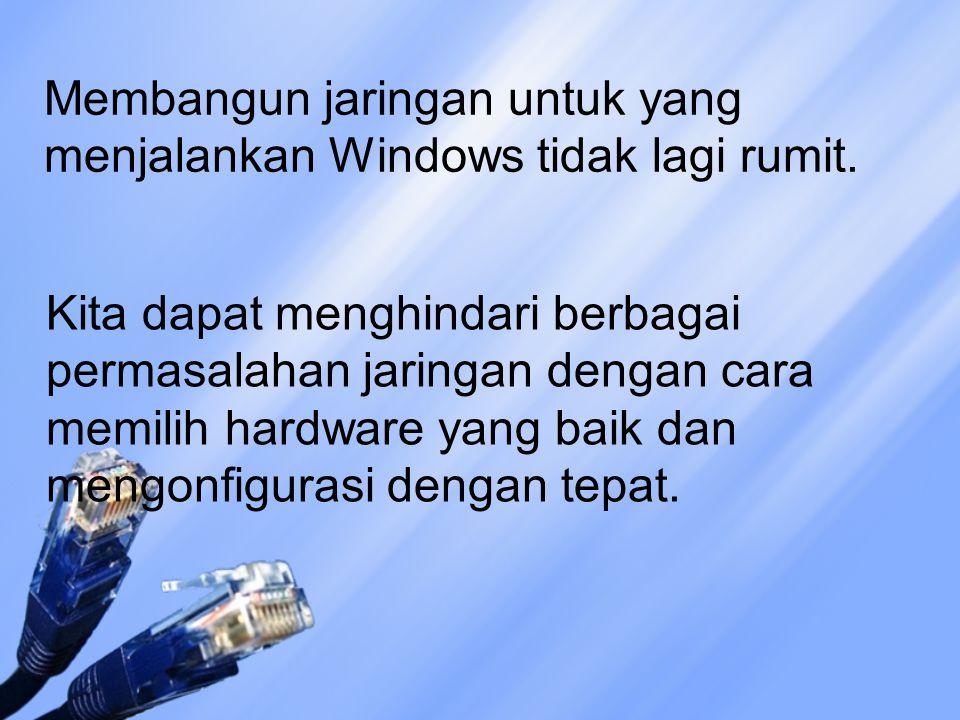 Membangun jaringan untuk yang menjalankan Windows tidak lagi rumit.