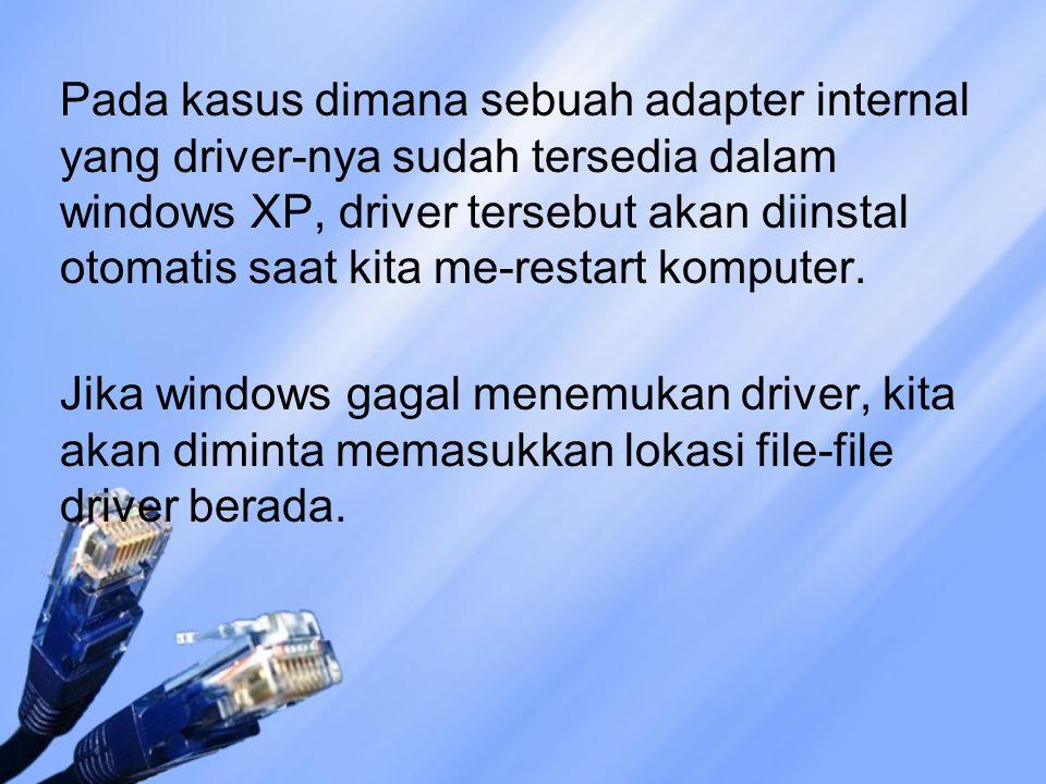 Pada kasus dimana sebuah adapter internal yang driver-nya sudah tersedia dalam windows XP, driver tersebut akan diinstal otomatis saat kita me-restart