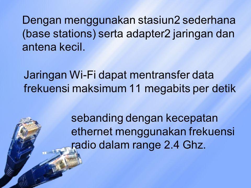 Dengan menggunakan stasiun2 sederhana (base stations) serta adapter2 jaringan dan antena kecil. Jaringan Wi-Fi dapat mentransfer data frekuensi maksim