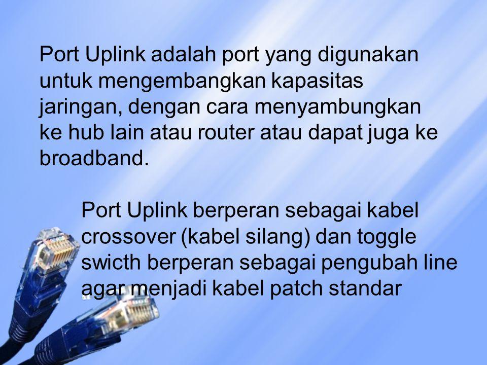 Port Uplink adalah port yang digunakan untuk mengembangkan kapasitas jaringan, dengan cara menyambungkan ke hub lain atau router atau dapat juga ke br