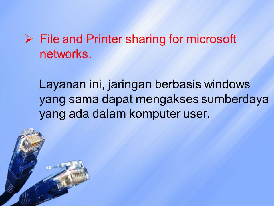  File and Printer sharing for microsoft networks. Layanan ini, jaringan berbasis windows yang sama dapat mengakses sumberdaya yang ada dalam komputer