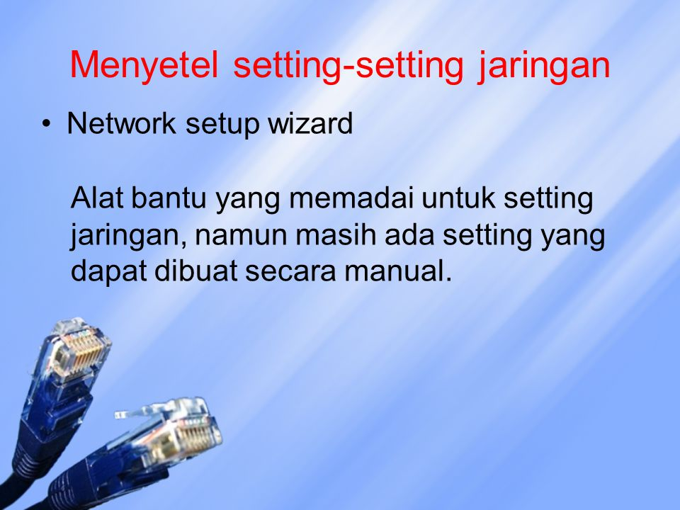Menyetel setting-setting jaringan Network setup wizard Alat bantu yang memadai untuk setting jaringan, namun masih ada setting yang dapat dibuat secar