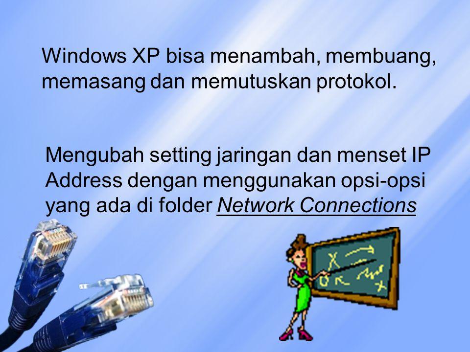 Windows XP bisa menambah, membuang, memasang dan memutuskan protokol. Mengubah setting jaringan dan menset IP Address dengan menggunakan opsi-opsi yan
