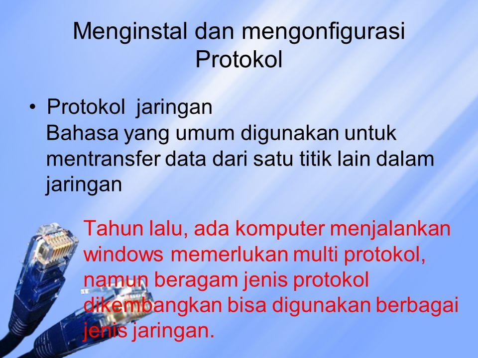 Menginstal dan mengonfigurasi Protokol Protokol jaringan Bahasa yang umum digunakan untuk mentransfer data dari satu titik lain dalam jaringan Tahun lalu, ada komputer menjalankan windows memerlukan multi protokol, namun beragam jenis protokol dikembangkan bisa digunakan berbagai jenis jaringan.