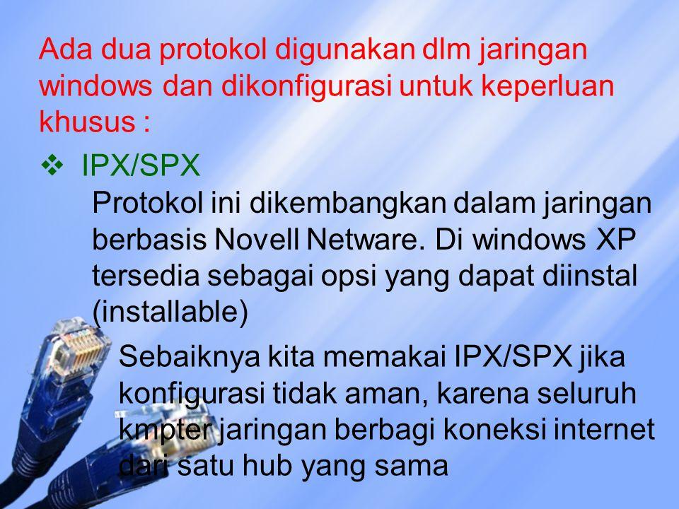 Ada dua protokol digunakan dlm jaringan windows dan dikonfigurasi untuk keperluan khusus :  IPX/SPX Protokol ini dikembangkan dalam jaringan berbasis Novell Netware.