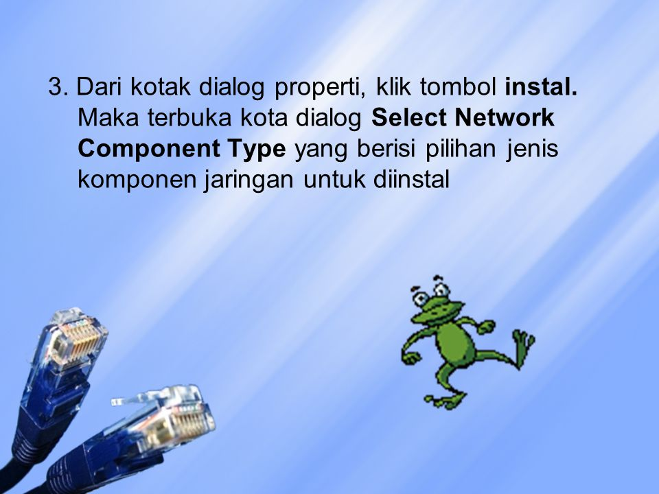 3. Dari kotak dialog properti, klik tombol instal. Maka terbuka kota dialog Select Network Component Type yang berisi pilihan jenis komponen jaringan