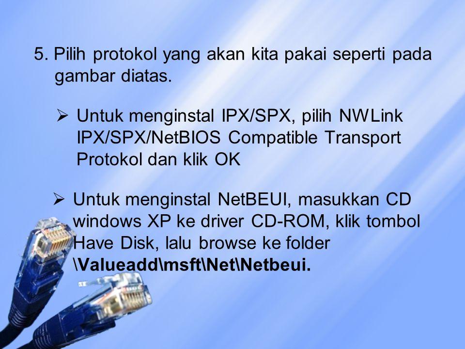 5. Pilih protokol yang akan kita pakai seperti pada gambar diatas.  Untuk menginstal IPX/SPX, pilih NWLink IPX/SPX/NetBIOS Compatible Transport Proto