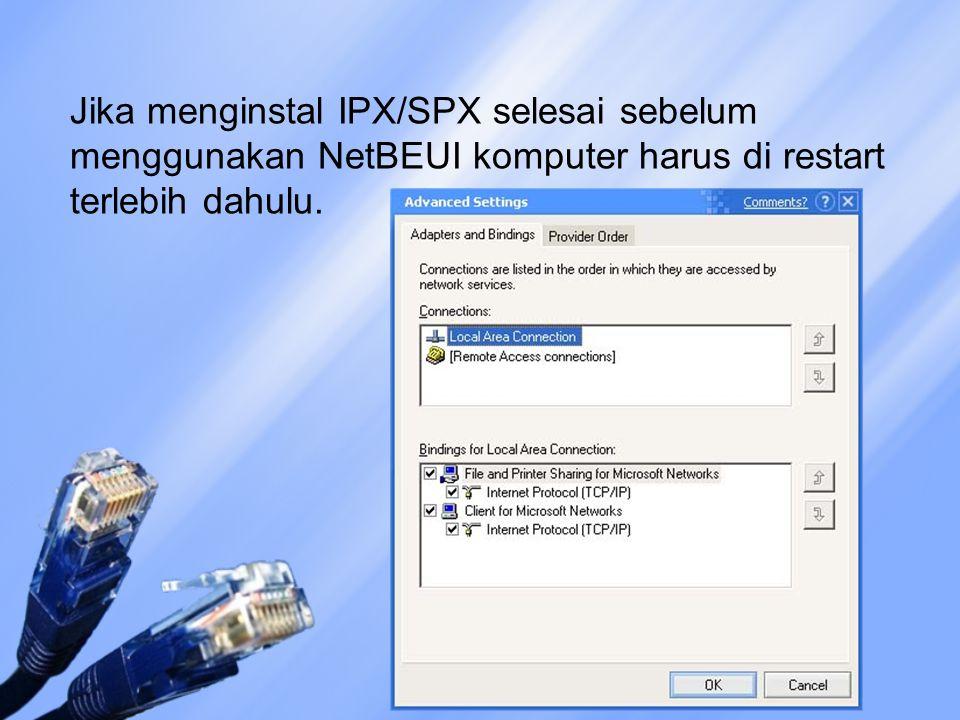 Jika menginstal IPX/SPX selesai sebelum menggunakan NetBEUI komputer harus di restart terlebih dahulu.