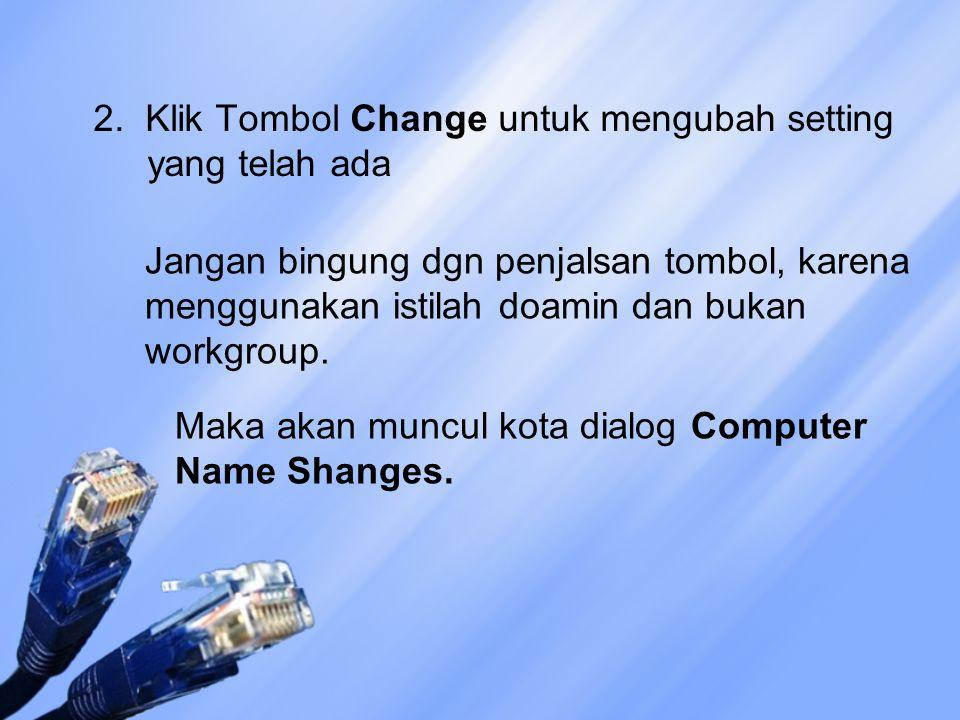2. Klik Tombol Change untuk mengubah setting yang telah ada Jangan bingung dgn penjalsan tombol, karena menggunakan istilah doamin dan bukan workgroup