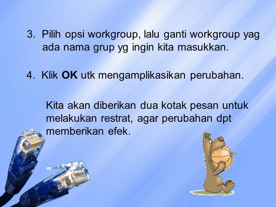 3. Pilih opsi workgroup, lalu ganti workgroup yag ada nama grup yg ingin kita masukkan. 4. Klik OK utk mengamplikasikan perubahan. Kita akan diberikan