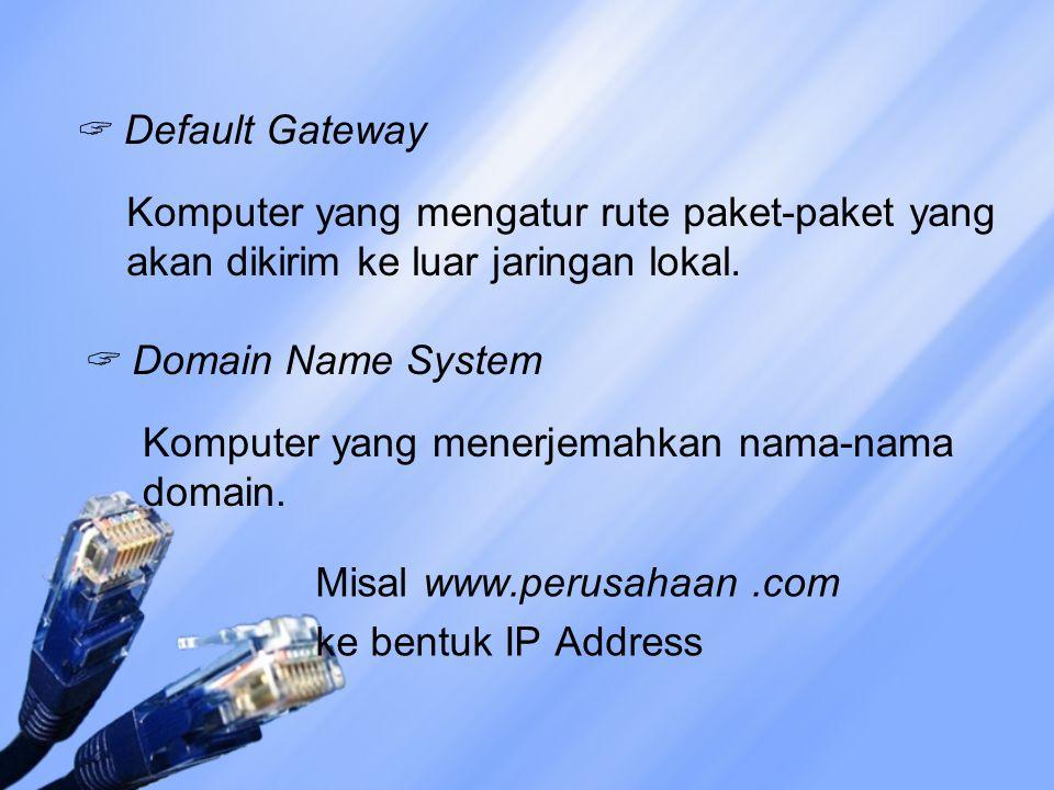  Default Gateway Komputer yang mengatur rute paket-paket yang akan dikirim ke luar jaringan lokal.  Domain Name System Komputer yang menerjemahkan n