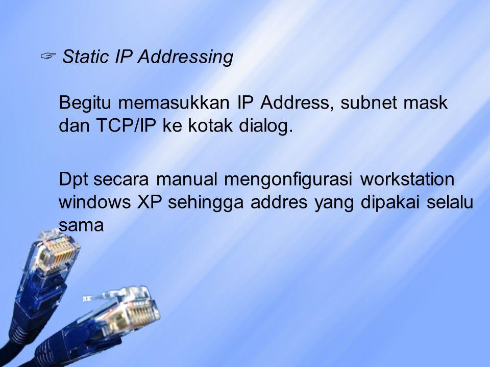  Static IP Addressing Begitu memasukkan IP Address, subnet mask dan TCP/IP ke kotak dialog. Dpt secara manual mengonfigurasi workstation windows XP s