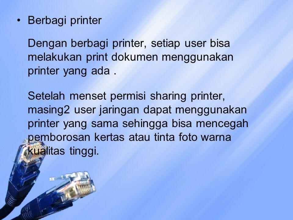 Berbagi printer Dengan berbagi printer, setiap user bisa melakukan print dokumen menggunakan printer yang ada. Setelah menset permisi sharing printer,
