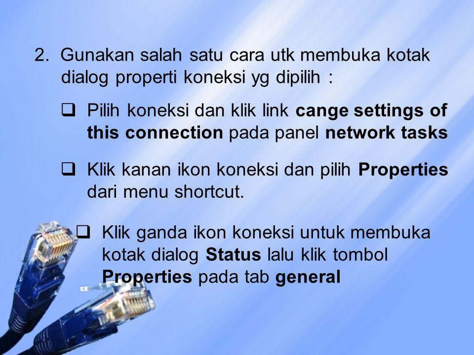 2. Gunakan salah satu cara utk membuka kotak dialog properti koneksi yg dipilih :  Pilih koneksi dan klik link cange settings of this connection pada