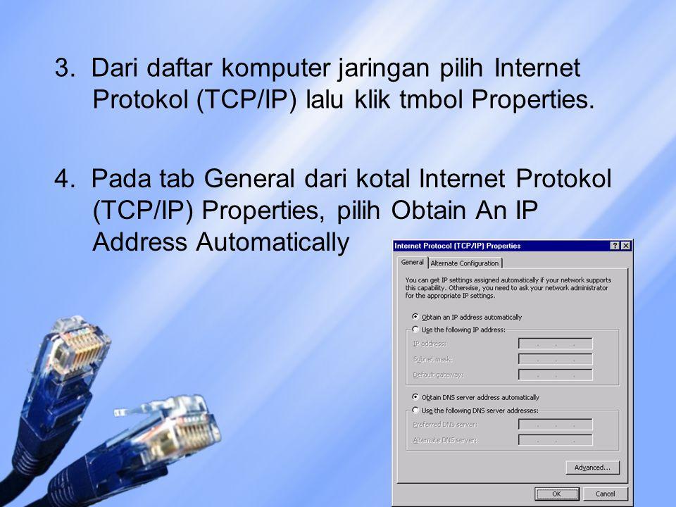 3. Dari daftar komputer jaringan pilih Internet Protokol (TCP/IP) lalu klik tmbol Properties. 4. Pada tab General dari kotal Internet Protokol (TCP/IP