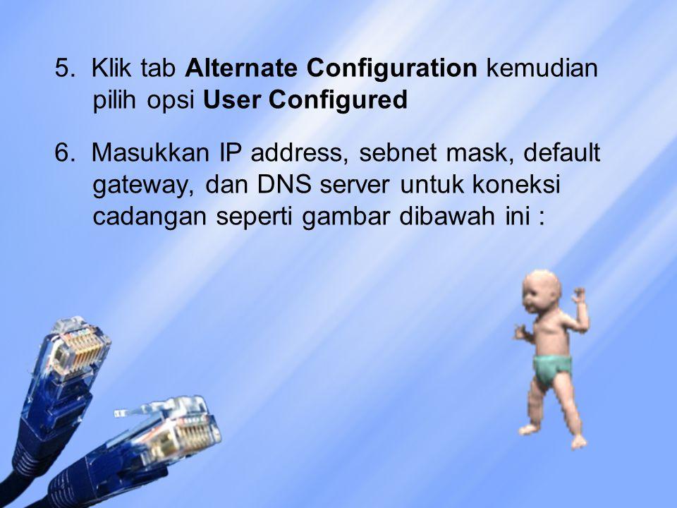 5. Klik tab Alternate Configuration kemudian pilih opsi User Configured 6. Masukkan IP address, sebnet mask, default gateway, dan DNS server untuk kon