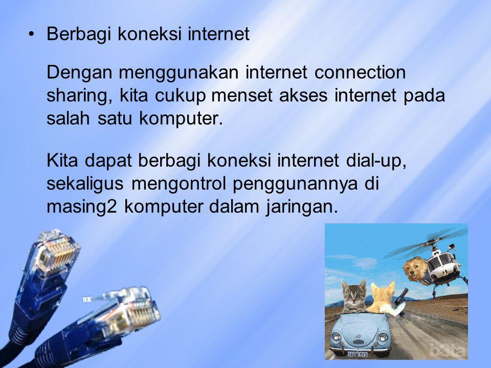 Berbagi koneksi internet Dengan menggunakan internet connection sharing, kita cukup menset akses internet pada salah satu komputer. Kita dapat berbagi