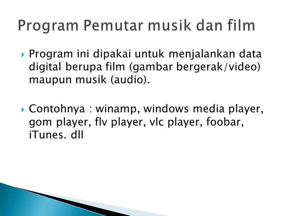  Program ini dipakai untuk menjalankan data digital berupa film (gambar bergerak/video) maupun musik (audio).  Contohnya : winamp, windows media pla