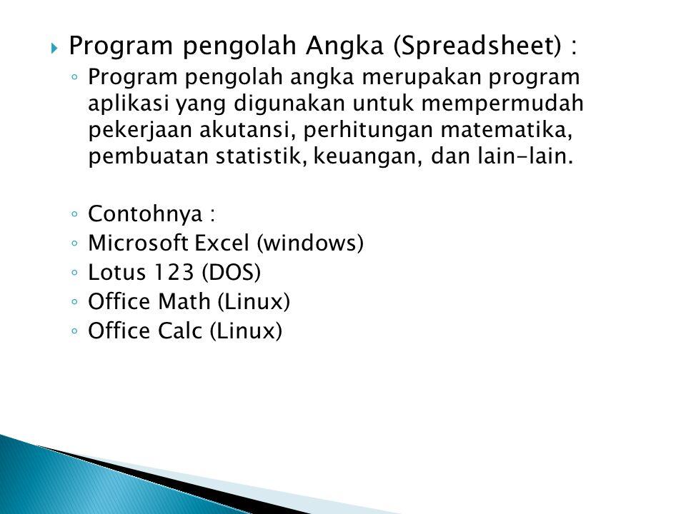  Program pengolah Angka (Spreadsheet) : ◦ Program pengolah angka merupakan program aplikasi yang digunakan untuk mempermudah pekerjaan akutansi, perh