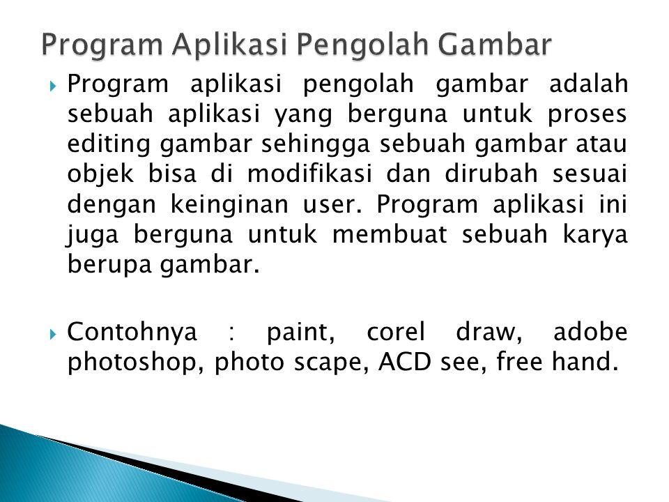  Program aplikasi pengolah gambar adalah sebuah aplikasi yang berguna untuk proses editing gambar sehingga sebuah gambar atau objek bisa di modifikas