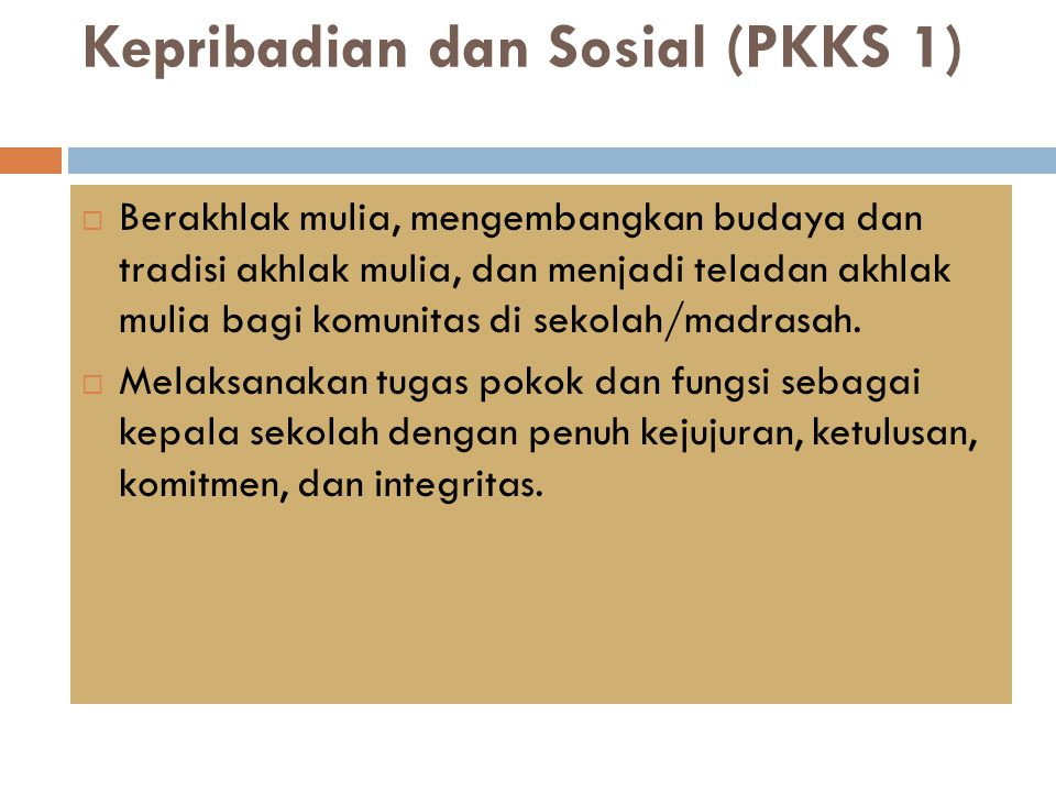 Kepribadian dan Sosial (PKKS 1)  Berakhlak mulia, mengembangkan budaya dan tradisi akhlak mulia, dan menjadi teladan akhlak mulia bagi komunitas di s