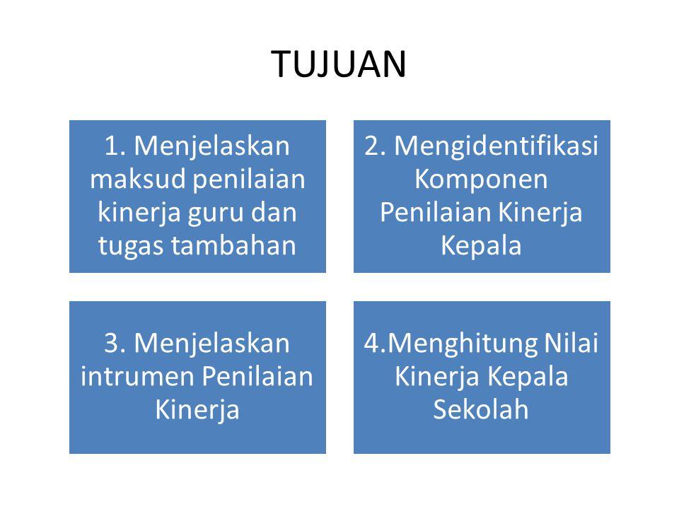 TUJUAN 1. Menjelaskan maksud penilaian kinerja guru dan tugas tambahan 2. Mengidentifikasi Komponen Penilaian Kinerja Kepala 3. Menjelaskan intrumen P