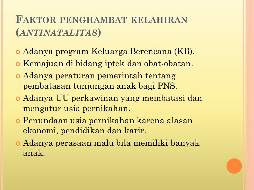 F AKTOR PENGHAMBAT KELAHIRAN ( ANTINATALITAS ) Adanya program Keluarga Berencana (KB).